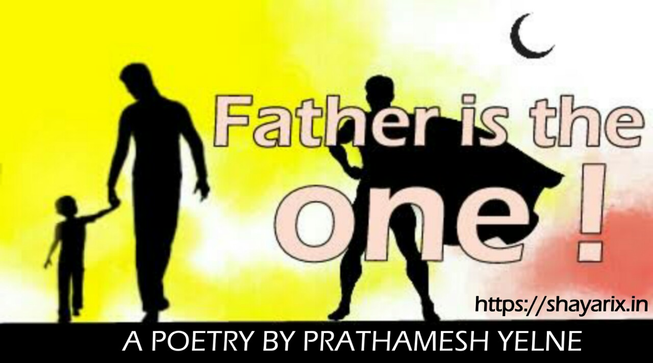 FATHER IS THE ONE | Love poetry for father | by prathmesh yelane