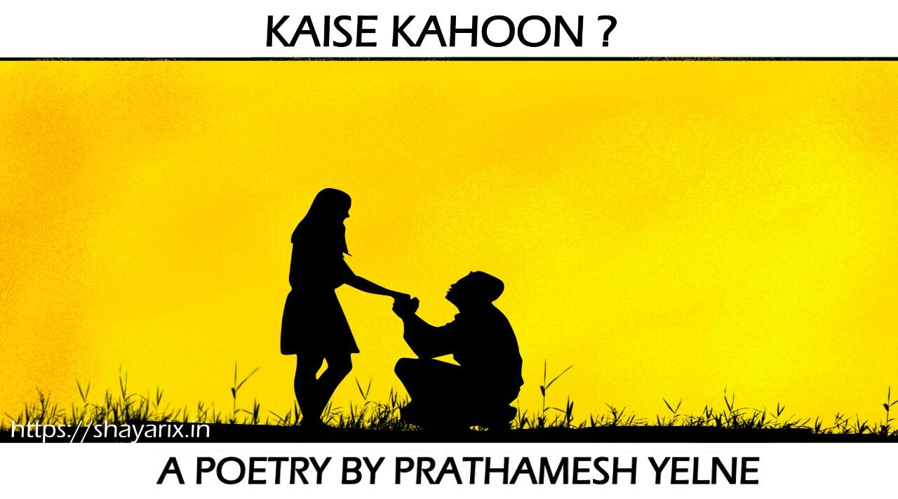 KAISE KAHOON TUMSE | Latest hindi poetry | Shayarix